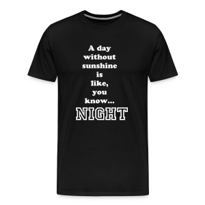 A day without shine is like, you know.. NIGHT. - Men's Premium T-Shirt