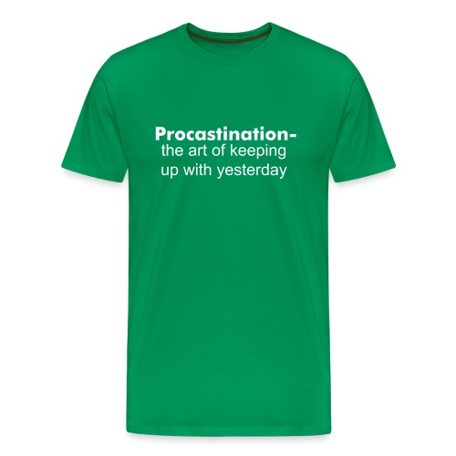 Procrastionation- the art of keeping up with yesterday - Men's Premium T-Shirt