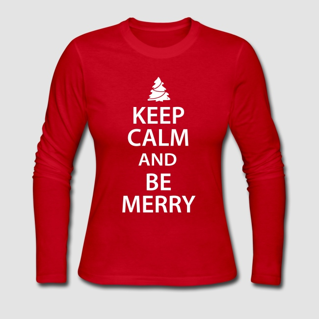 keep calm and be merry womens christmas shirt long sleeve