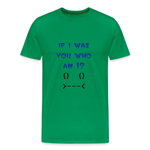 if i was you who am i? - Men's Premium T-Shirt