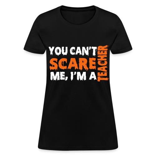 You can't scare me I'm a teacher-black - Women's T-Shirt
