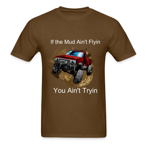 If the Mud Ain't Flyin You Ain't Tryin  - Men's T-Shirt
