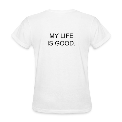Life is Good Shirt - Women's T-Shirt