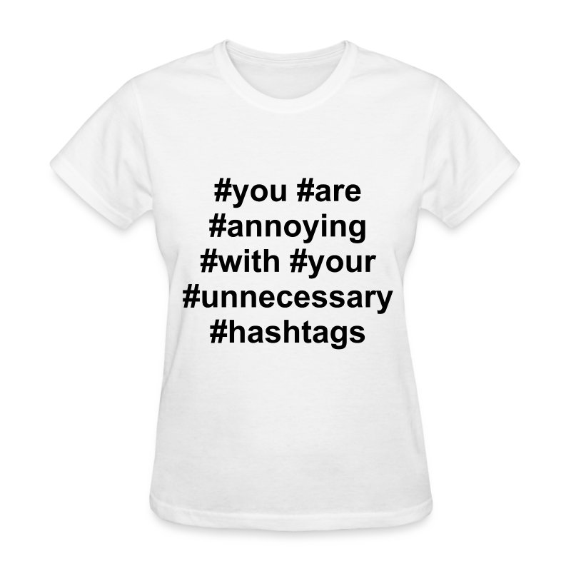 You Are Annoying With Your Unnecessary Hashtags T-Shirt