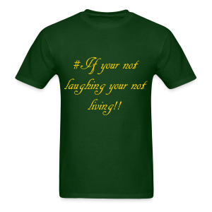 # If your not laughing your not living!! - Men's T-Shirt