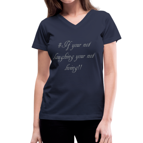 # If your not laughing your not living!! - Women's V-Neck T-Shirt