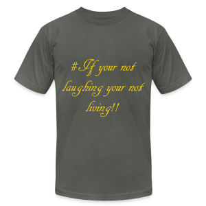 # If your not laughing your not living!! - Men's T-Shirt by American Apparel