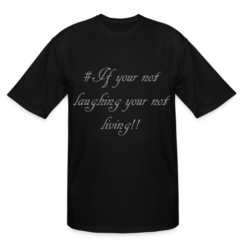 # If your not laughing your not living!! - Men's Tall T-Shirt