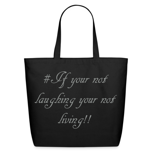 # If your not laughing your not living!! - Eco-Friendly Cotton Tote
