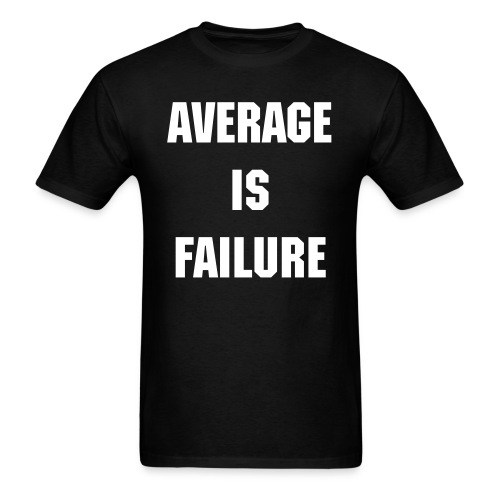 Average Is Failure T-Shirt - Men's T-Shirt