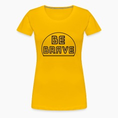 Be Brave Women's T-Shirts