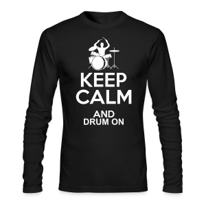 Keep Calm and Drum On Long Sleeve - Men's Long Sleeve T-Shirt by Next Level