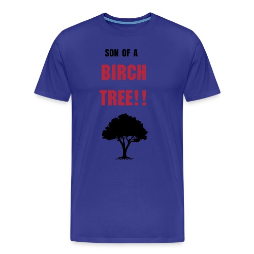 Son of a Birch Tree! - Men's Premium T-Shirt