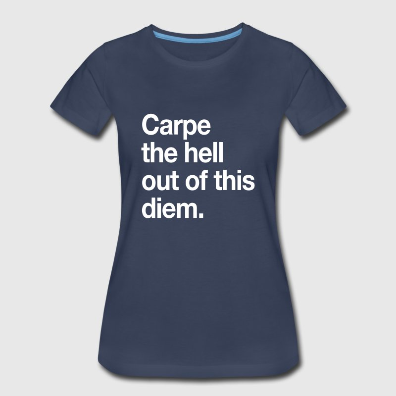 Carpe the hell out of this diem Women's T-Shirts - Women's Premium T-Shirt