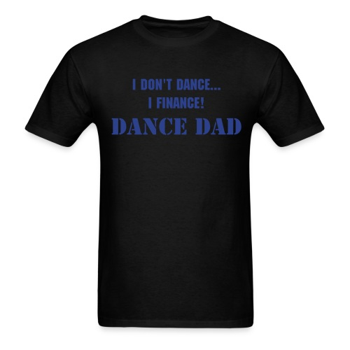 I Don't Dance, I Finance - Dad - Men's T-Shirt