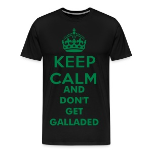 KEEP CALM AND DON'T GET GALLADED T-Shirt - Men's Premium T-Shirt
