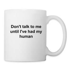 Don't talk to me until I've had my human  - Coffee/Tea Mug