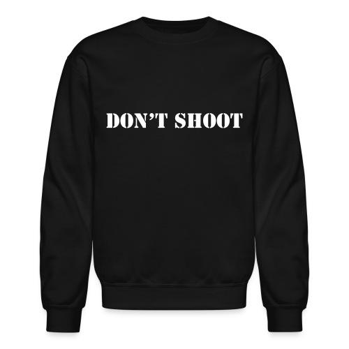 Don't Shoot Sweatshirt - Crewneck Sweatshirt