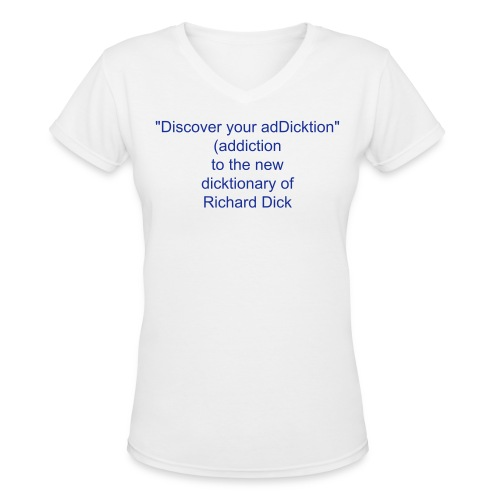 Discover your addiction - Women's V-Neck T-Shirt