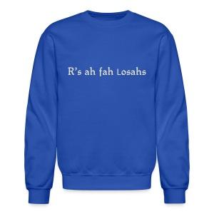 R'sah fah Losahs - Crewneck Sweatshirt