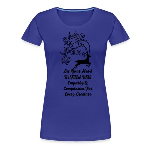 Let Your Heart Be Filled With Empathy & Compassion For Every Creature - Women's Premium T-Shirt