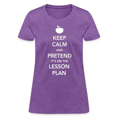 Keep Calm & Pretend It's On The Lesson Plan - Women's T-Shirt