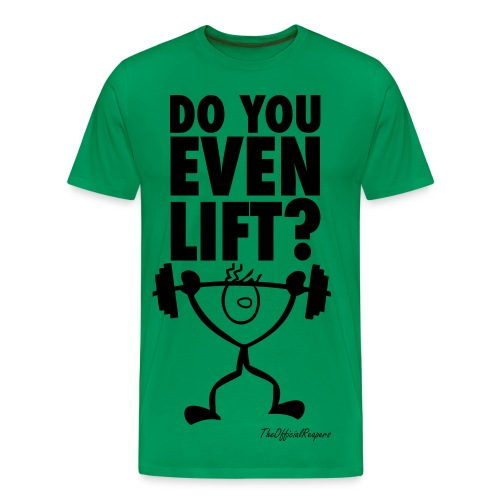 Do You Even LIft??? - Men's Premium T-Shirt