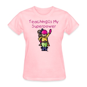 Teaching is My Superpower - Women's T-Shirt