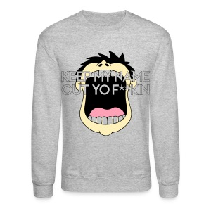 Keep My Name Out Yo F**kin Mouth - Crewneck Sweatshirt