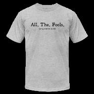 T-Shirts ~ Men's T-Shirt by American Apparel ~ All The Feels Men's Light T-Shirt