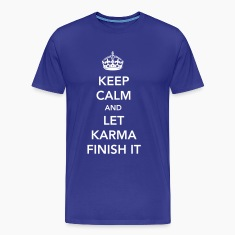 Keep Calm and Let Karma Finish It T-Shirts