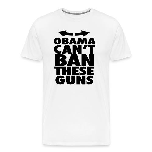 Obama Can't Ban These Guns - Men's Premium T-Shirt