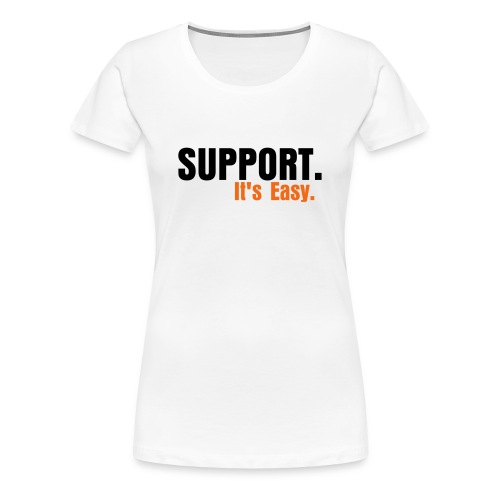 Support. It's Easy. Tshirt - Women's Premium T-Shirt