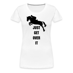 Just Get Over It Tee - Women's Premium T-Shirt