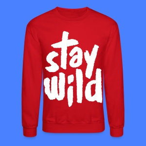 Stay Wild Long Sleeve Shirts - Crewneck Sweatshirt