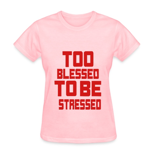 Pink-Too Blessed To Be Stressed - Women's T-Shirt