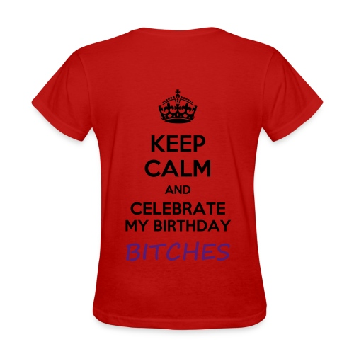 Red-Keep Calm And Celebrate My Birthday Bitches - Women's T-Shirt