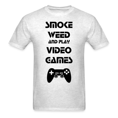 Smoke Weed and Play Video Games - Men's T-Shirt