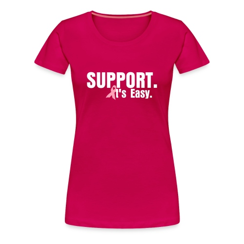 For Breast Cancer Awareness. Support. It's Easy. Tshirt - Women's Premium T-Shirt