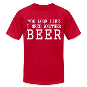 You Look Like I Need Another Beer - Men's T-Shirt by American Apparel