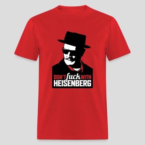 Breaking Bad: Don't fuck with Heisenberg 1 - Men's T-Shirt