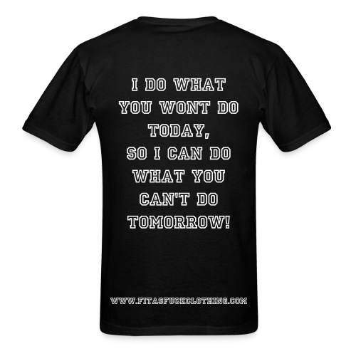 I DO WHAT YOU WONT DO  - Men's T-Shirt