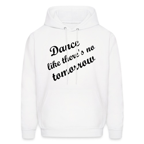 dance like there's no toworrow  - Men's Hoodie