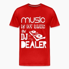Music is my drug, dj is my dealer T-Shirts