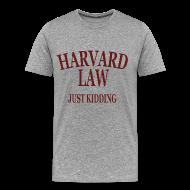 T-Shirts ~ Men's Premium T-Shirt ~ Harvard Law Just Kidding Premium T Shirt