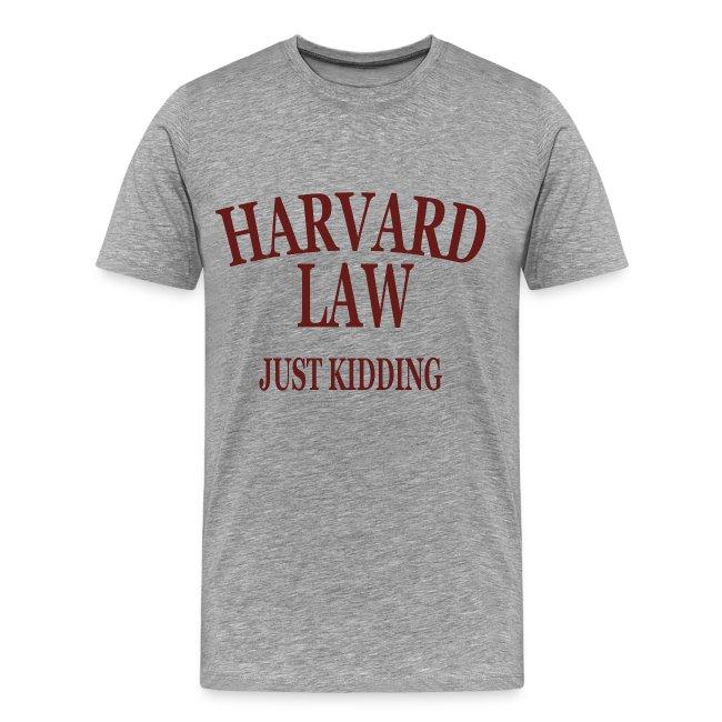 Harvard Law Just Kidding Premium T Shirt
