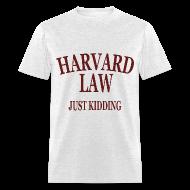 T-Shirts ~ Men's T-Shirt ~ Harvard Law Just Kidding T Shirt