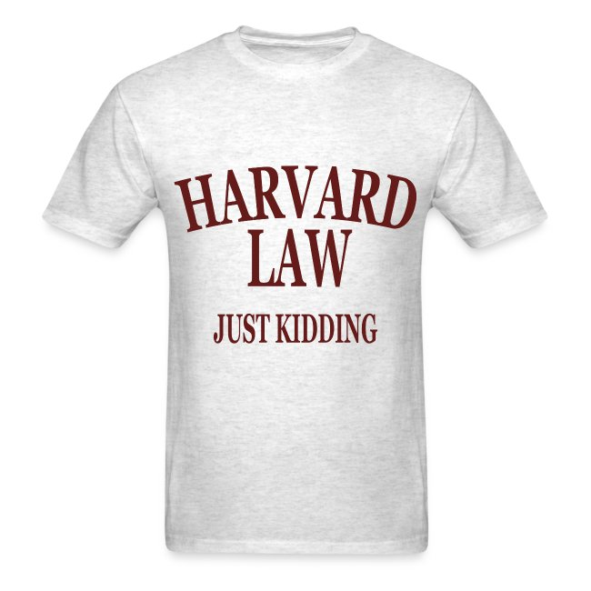 Harvard Law Just Kidding T Shirt