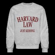 Long Sleeve Shirts ~ Crewneck Sweatshirt ~ Harvard Law Just Kidding Crewneck Sweatshirt