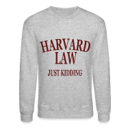 Long Sleeve Shirts ~ Crewneck Sweatshirt ~ Harvard Law Just Kidding Crewneck Sweatshirt